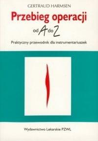 Okładka książki Przebieg operacji od A do Z. Praktyczny przewodnik dla instrumentariuszek