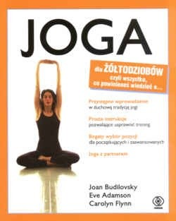 Okładka książki Joga dla żółtodziobów czyli wszystko co powinieneś wiedziec o...