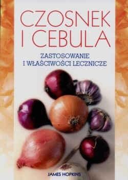 Okładka książki Czosnek i cebula - zastosowanie i właściwości lecznicze