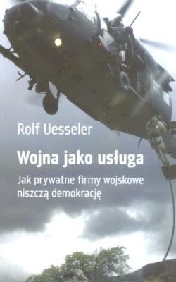 Okładka książki Wojna jako usługa. Jak prywatne firmy wojskowe niszczą demokrację.