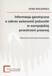 Okładka książki Informacja genetyczna a zakres autonomii jednostki w europejskiej przestrzeni prawnej