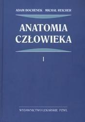 Okładka książki Anatomia człowieka 1 /Anatomia ogólna, kości, stawy i wiązadła, mięśnie Tom 1