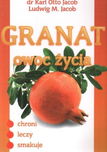 Okładka książki Granat owoc życia Chroni leczy smakuje