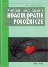 Okładka książki Klasyczne i nowo poznane KOAGULOPATIE POłOŻNICzE