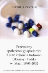 Okładka książki Przemiany społeczno-gospodarcze a stan zdrowia ludności Ukrainy i Polski w latach 1990-2002