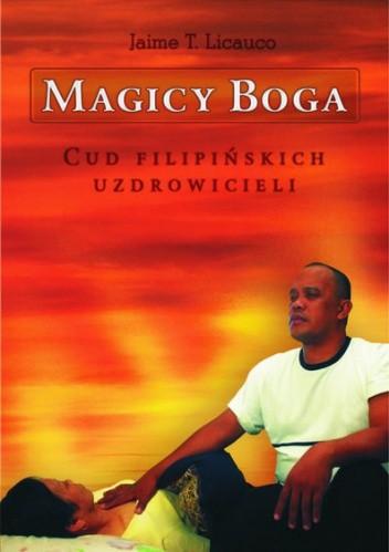 Okładka książki Magicy Boga. Cud filipińskich uzdrowicieli - Jaime T. Licauco