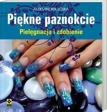 Okładka książki Paznokcie. Pielęgnacja i zdobienie
