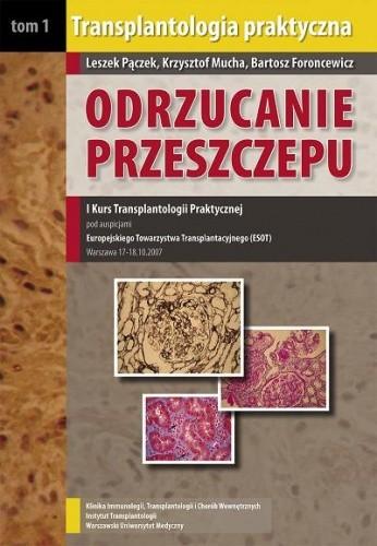 Okładka książki Transplantologia Praktyczna, Tom I. Odrzucanie Przeszczepu. I Kurs Transplantologii Praktycznej Pod Auspicjami Europejskiego Towarzystwa Transplantacyjnego (ESOT)