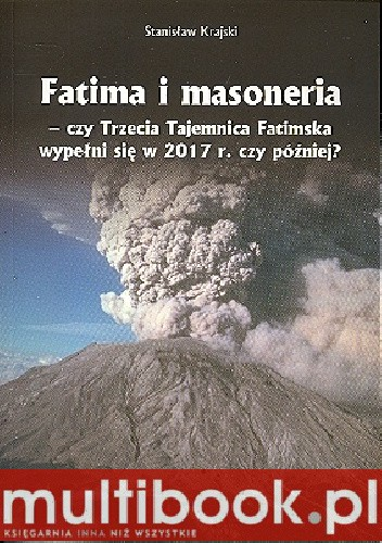 Okładka książki Fatima i masoneria - czy Trzecia Tajemnica Fatimska wypełni się w 2017 r. czy później?