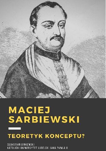 Okładka książki Maciej Kazimierz Sarbiewski. Teoretyk konceptu?