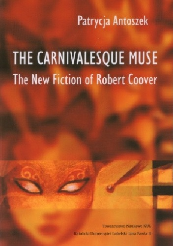 Okładka książki The Carnivalesque Muse: The New Fiction of Robert Coover