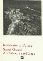 Renesans w Polsce. Santi Gucci. Architekt i rzeźbiarz
