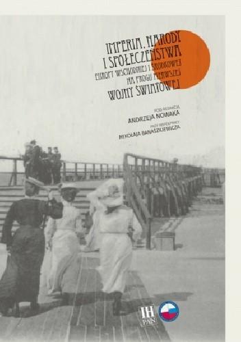 Okładka książki Imperia narody i społeczeństwa Europy Wschodniej i Środkowej na progu pierwszej wojny światowej
