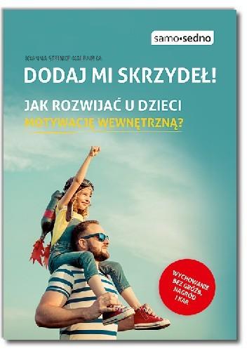 Okładka książki Dodaj mi skrzydeł! Jak rozwijać u dzieci motywację wewnętrzną?