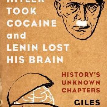Okładka książki When Hitler Took Cocaine and Lenin Lost His Brain: History's Unknown Chapters