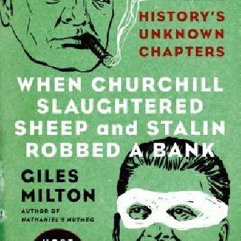 Okładka książki When Churchill Slaughtered Sheep and Stalin Robbed a Bank: History's Unknown Chapters