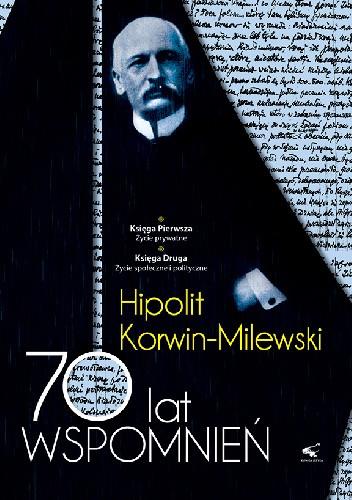 Okładka książki 70 lat wspomnień - Hipolit Korwin Milewski Tom I