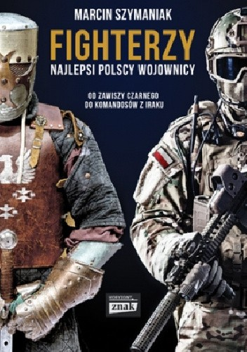 Okładka książki Fighterzy. Najlepsi polscy wojownicy od Zawiszy Czarnego do komandosów z Iraku