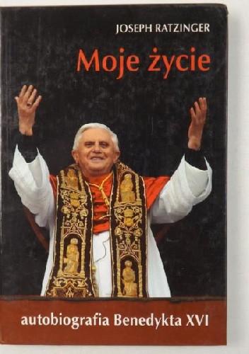 Okładka książki Moje życie. Autobiografia Benedykta XVI