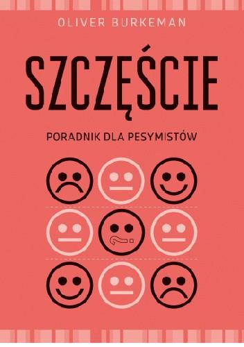 Okładka książki Szczęście. Poradnik dla pesymistów