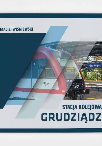 Okładka książki Stacja kolejowa Grudziądz