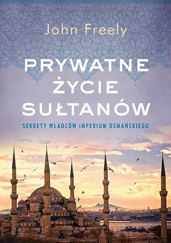 Okładka książki Prywatne życie sułtanów. Sekrety władców Imperium Osmańskiego