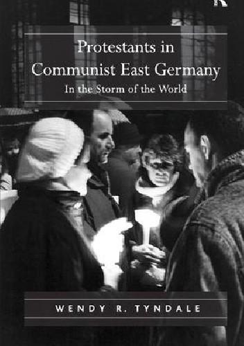 Okładka książki Protestants in Communist East Germany In the Storm of the World