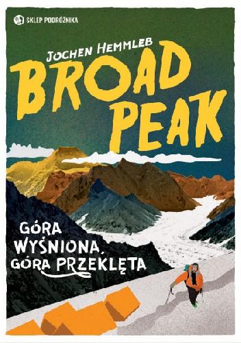 Okładka książki Broad Peak. Góra wyśniona, góra przeklęta
