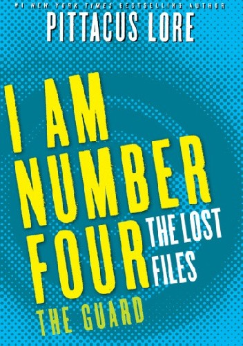 Okładka książki I Am Number Four: The Lost Files: The Guard