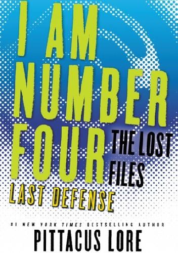 Okładka książki I Am Number Four: The Lost Files: Last Defense