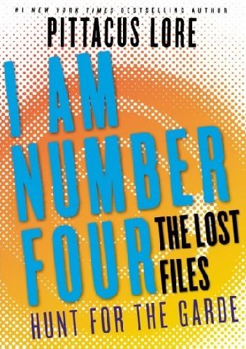 Okładka książki I Am Number Four: The Lost Files: Hunt for the Garde