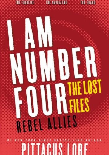 Okładka książki I Am Number Four: The Lost Files: Rebel Allies