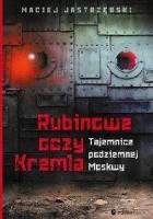Rubinowe oczy Kremla. Tajemnice podziemnej Moskwy.