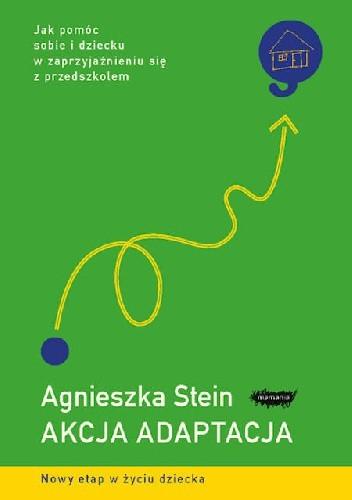 Okładka książki Akcja adaptacja. Jak pomóc dziecku i sobie w zaprzyjaźnieniu się z przedszkolem