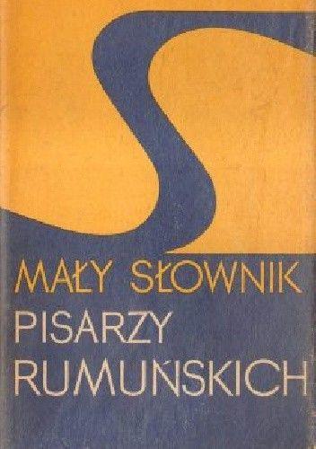 Okładka książki Mały słownik pisarzy rumuńskich
