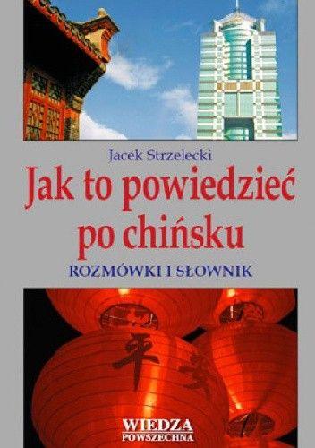 Okładka książki Jak to powiedzieć po chińsku. Rozmówki i słownik