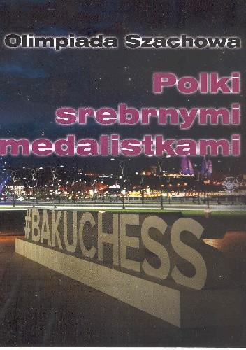 Okładka książki Olimpiada Szachowa Baku 2016. Polki srebrnymi medalistkami
