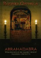Abrahadabra.Wprowadzenie do magiji thelemy Aleistera Crowleya