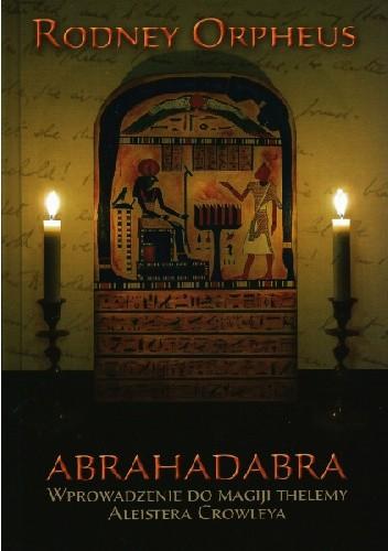 Okładka książki Abrahadabra.Wprowadzenie do magiji thelemy Aleistera Crowleya