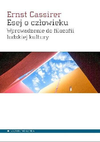 Okładka książki Esej o człowieku. Wprowadzenie do filozofii ludzkiej kultury