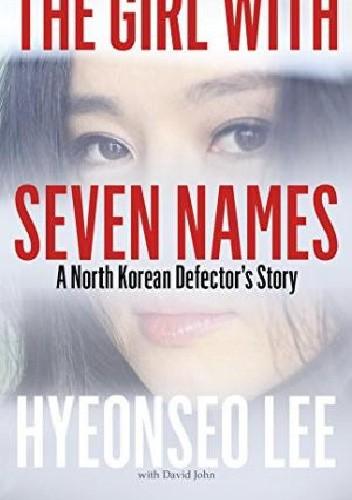 Okładka książki The Girl with Seven Names: A North Korean Defector's Story