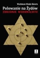 Polowanie na Żydów. Zbrodnie Wermachtu