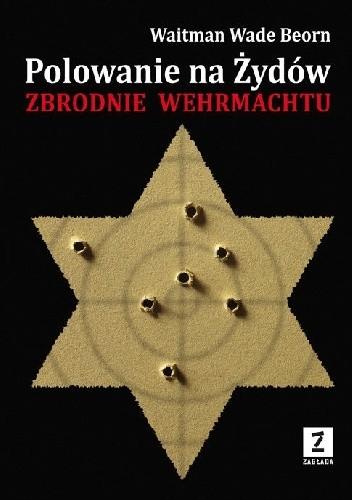 Okładka książki Polowanie na Żydów. Zbrodnie Wermachtu