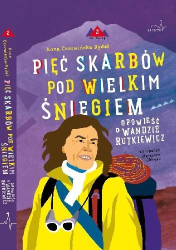 Okładka książki Pięć skarbów pod wielkim śniegiem. Opowieść o Wandzie Rutkiewicz