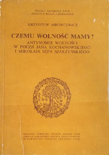 Okładka książki Czemu wolność mamy? Antynomie wolności w poezji Jana Kochanowskiego i Mikołaja Sępa Szarzyńskiego