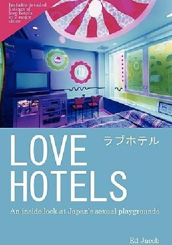 Okładka książki Love Hotels: An Inside Look at Japan's Sexual Playgrounds