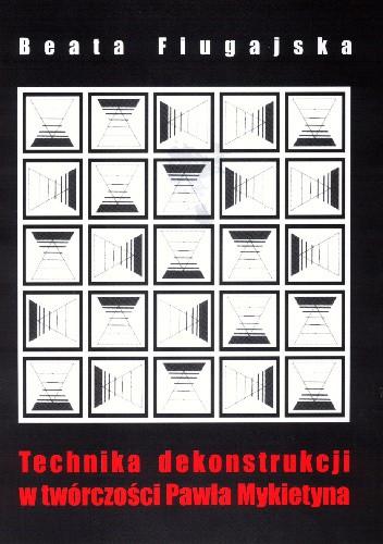 Okładka książki Technika dekonstrukcji w twórczości Pawła Mykietyna