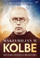 Maksymilian M. Kolbe Biografia świętego męczennika