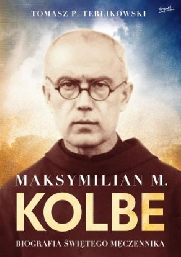 Okładka książki Maksymilian M. Kolbe Biografia świętego męczennika