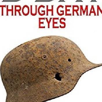 Okładka książki D DAY Through German Eyes: The Hidden Story of June 6th 1944